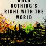 When Nothing's Right With the World (This IS My Father's World)